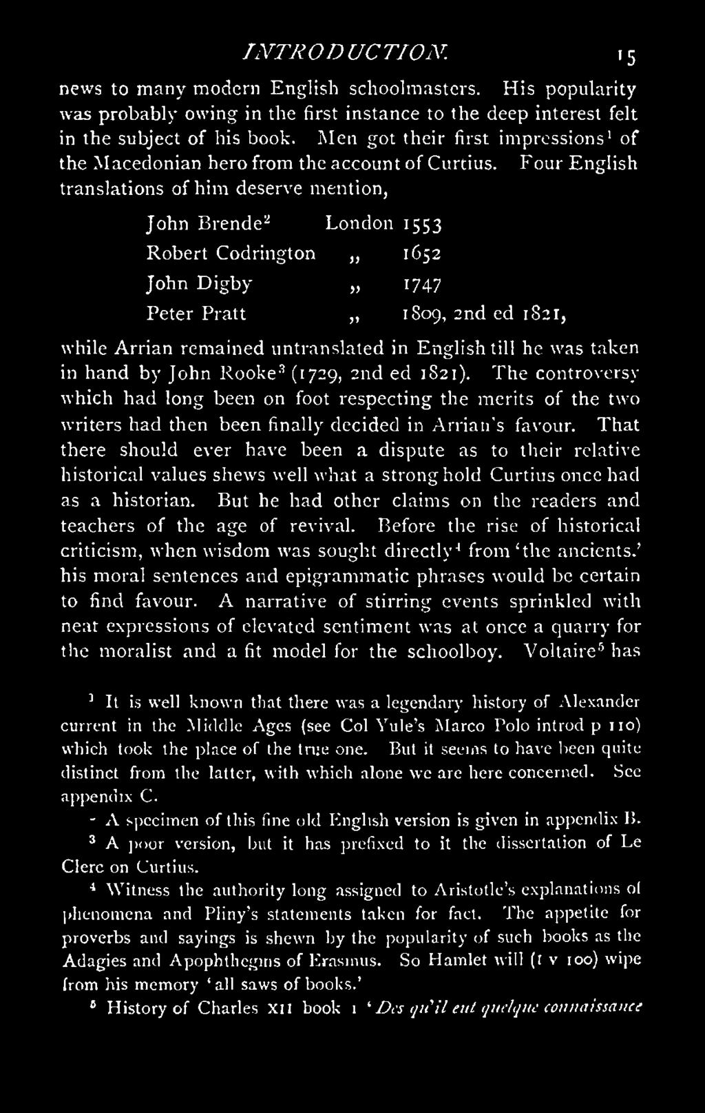 Four English translations of him deserve mention, John Brende2 London 1553 Robert Codrington 1652 John D igby 1747 Peter Pratt 1809, 2nd ed 1821, while Arrian remained untranslated in English till he