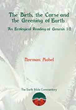 RBL 10/2013 Norman Habel The Birth, the Curse and the Greening of Earth: An Ecological Reading of Genesis 1 11 Earth Bible Commentary 1 Sheffield: Sheffield Phoenix, 2011. Pp. xii + 140. Hardcover.