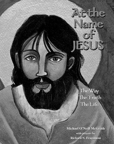 com At the Name of Jesus The Way, The Truth, The Life Art by Brother Michael O Neill McGrath, OSFS