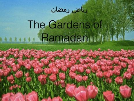 The Garden of Ramadan The Garden of Ramadan: Part 1 In today s class we will study about welcoming the month of Ramadan. It is a blessing of Allah to remember Ramadan.