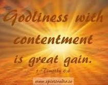 4) Being content with what God entrusts to our care and with what He has called us to do in life The Apostle Paul wrote, Now godliness with contentment is great gain.