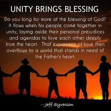 UNITY - A key to experiencing God's commanded blessing King David wrote, Behold, how good and how pleasant it is for brethren to dwell together in unity.