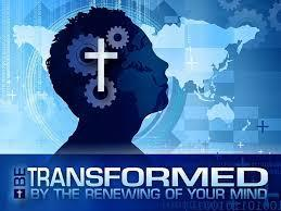 not be conformed to this world, but be transformed by the renewing of your mind,