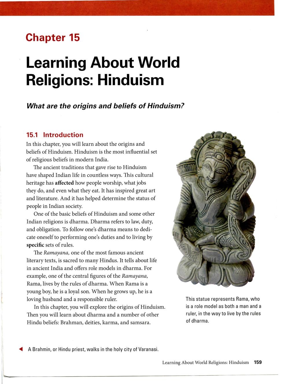 Chapter 15 Learning About World Religions: Hinduism What are the origins and beliefs of Hinduism? 15.1 Introduction In this chapter, you will learn about the origins and beliefs of Hinduism.