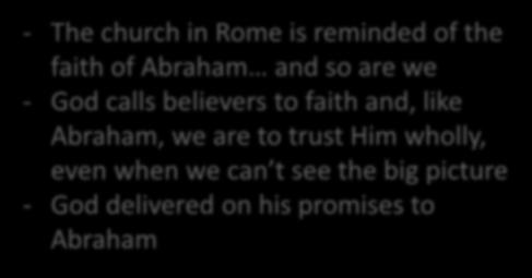 This Meeting Key Thoughts - The church in Rome is reminded of the faith of Abraham and so are we - God calls believers to faith and, like Abraham, we are to trust Him wholly, even when we can t see