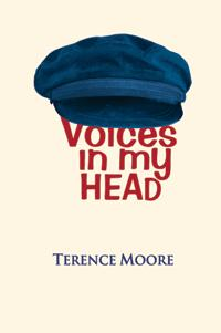 VOICES IN MY HEAD Author: Terence Moore ISBN: 9781906448004 Pages: 100 Size: 140x216 mm Format: Quality Paperback Terence Moore was brought up in Horsham by an aunt who ran a home for boys with Downs
