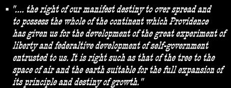 "Manifest Destiny First coined by newspaper editor, John O Sullivan in 1845. ""."