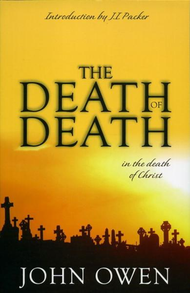 The Death of Death in the Death of Christ, by John Owen Introductory
