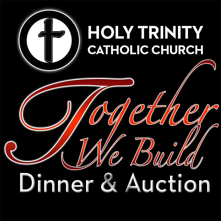 Date: Saturday, February 10 Place: Coto de Caza Golf & Racquet Club Time: Doors Open at 5:30pm Attire: Dressy Casual Holy Trinity Catholic Church will host our Annual Dinner & Auction, Together We