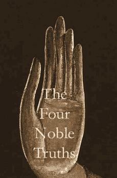 The Four Noble Truths 3. Suffering can be eliminated by eliminating desire. If we stop craving and clinging, we won't be reborn. 4.