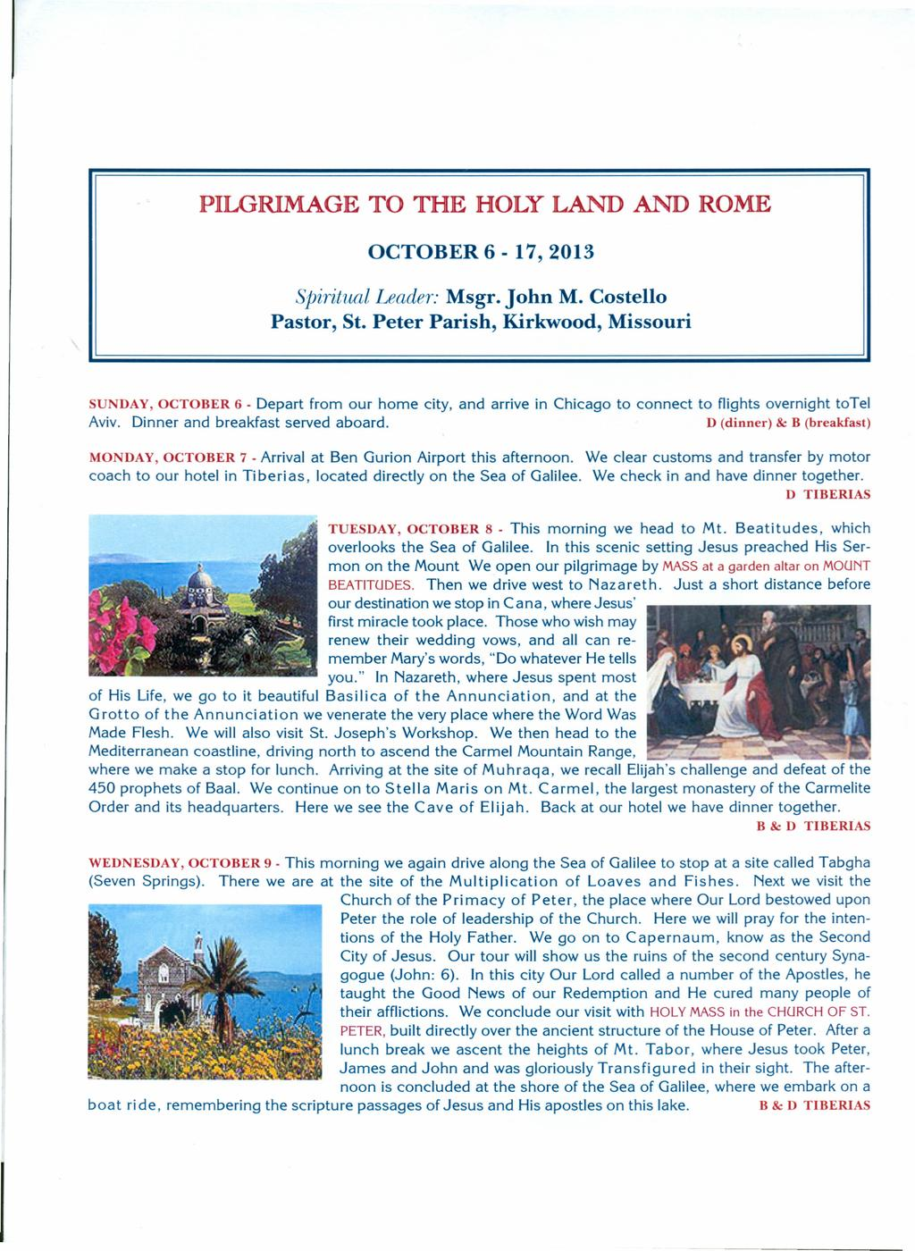 PILGRIMAGE TO THE HOLY LAND AND ROME OCTOBER 6-17,2013 Spiritual Leader: Msgr. John M. Costello Pastor, St.