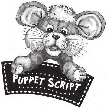 Abraham and Sarah Have a Baby Closing n Cousin Joey s Surprise SUPPLIES: none Bring out Whiskers the Mouse, and go through the following puppet script.