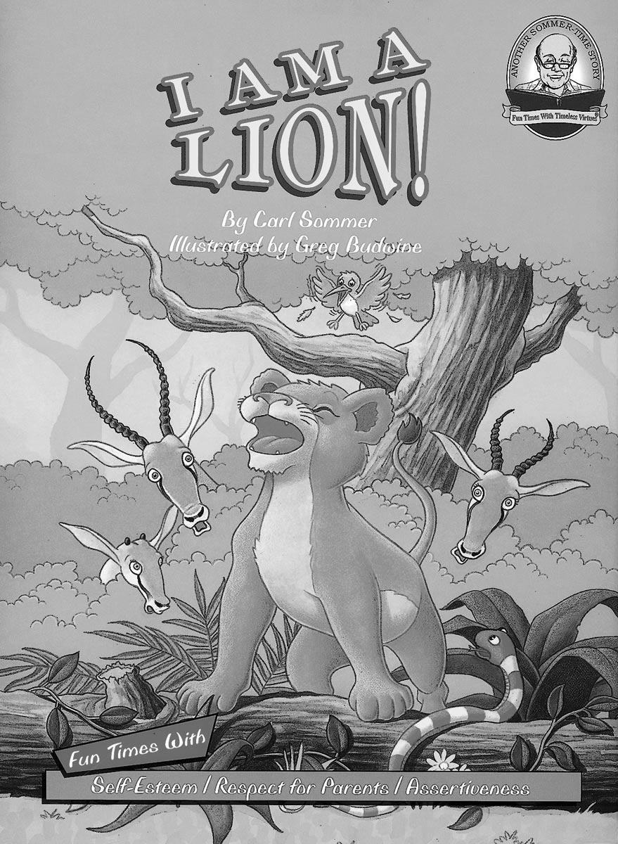 Bible Edition I Am A Lion! Summary To grow up to be big, little lions have to learn survival skills, but the cub Sangu didn t want to listen to Papa and Mama s lessons he just wants to play.