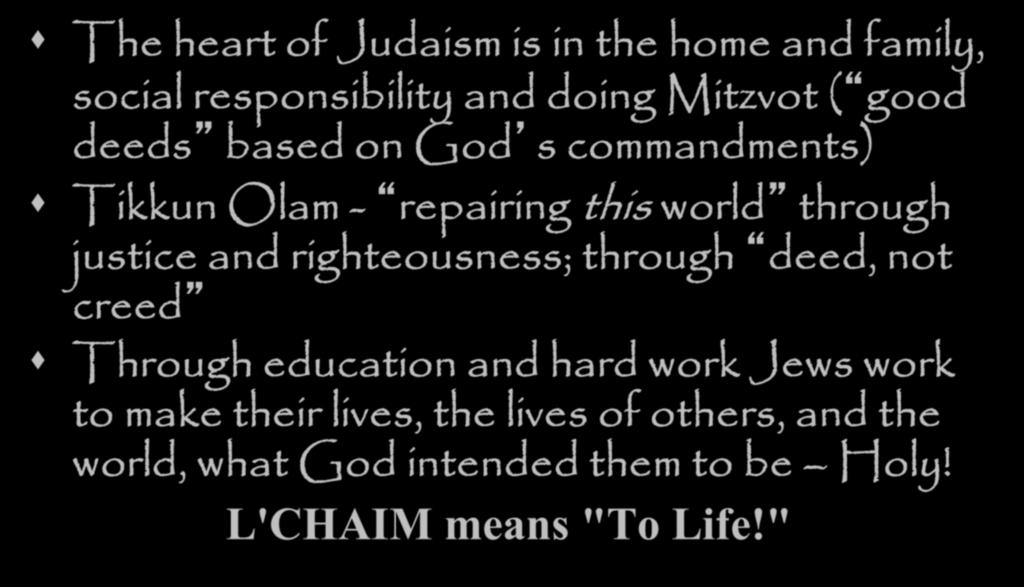 based on God s commandments) Tikkun Olam - repairing this world through justice and righteousness;