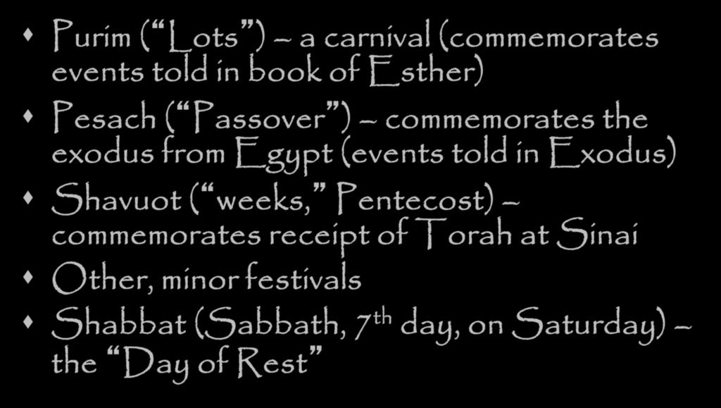 More Holy Days Purim ( Lots ) a carnival (commemorates events told in book of Esther) Pesach ( Passover ) commemorates the exodus from Egypt (events told
