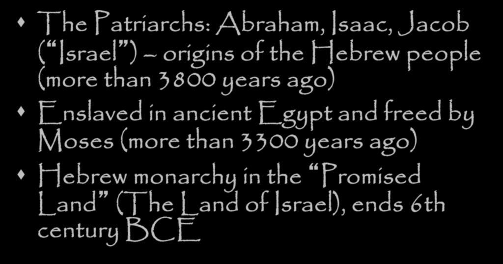 A 4000 year old tradition The Patriarchs: Abraham, Isaac, Jacob ( Israel ) origins of the Hebrew people (more than 3800 years ago) Enslaved