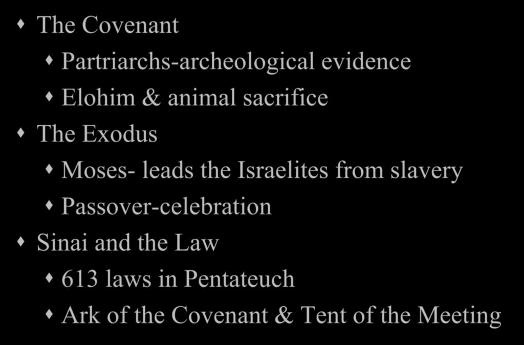 Historical periods in Judaism The Covenant Partriarchs-archeological evidence Elohim & animal sacrifice The Exodus Moses- leads