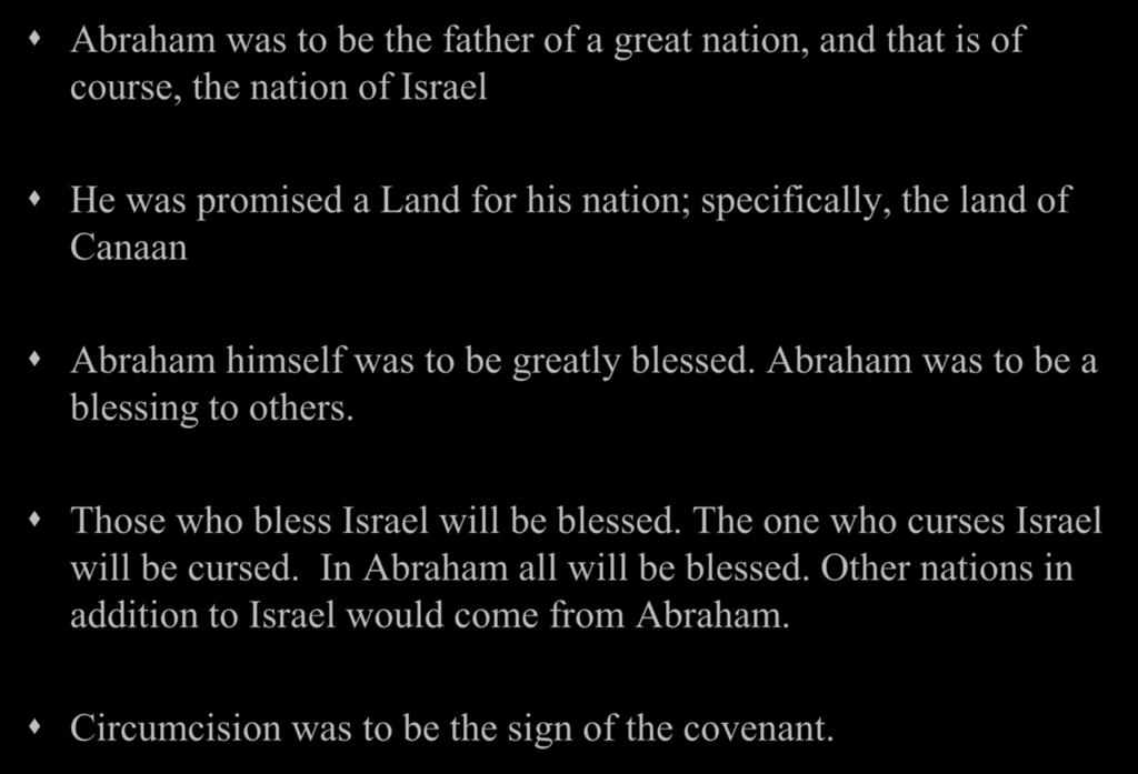 The Covenant Abraham was to be the father of a great nation, and that is of course, the nation of Israel He was promised a Land for his nation; specifically, the land of Canaan Abraham himself was to