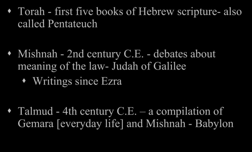 - debates about meaning of the law- Judah of Galilee Writings since Ezra