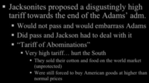 JACKSON S PRESIDENCY Tariffs! Jacksonites proposed a disgustingly high tariff towards the end of the Adams adm.! Would not pass and would embarrass Adams!