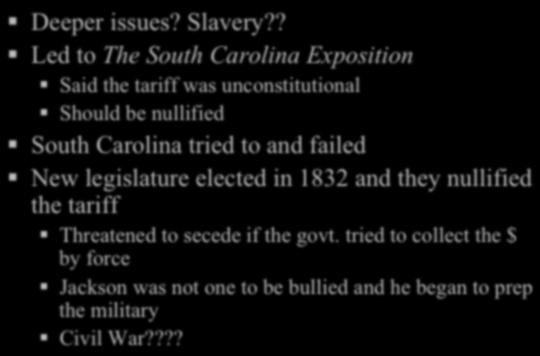 Were still forced to buy American goods at higher than normal prices JACKSON S PRESIDENCY Tariffs! Deeper issues? Slavery??! Led to The South Carolina Exposition!