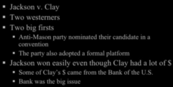 Jackson v. Clay! Two westerners Vs.! Two big firsts! Anti-Mason party nominated their candidate in a convention! The party also adopted a formal platform!