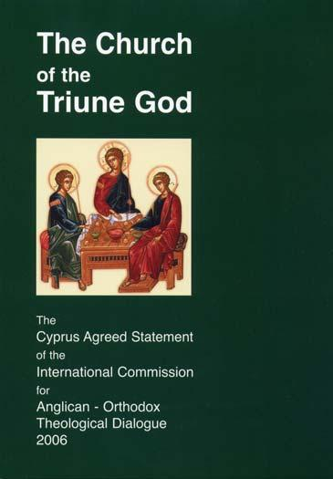 A summary, with extracts, of The Church of the Triune God The Cyprus Agreed Statement of the International Commission for Anglican Orthodox Theological Dialogue 2006 prepared for the Lambeth