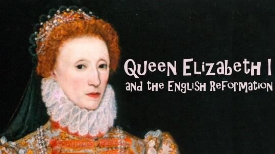 17.08.20 Sermon Queen Elizabeth I and the English Reformation Here at St Peters we have been embarking on a series looking at key characters in the Protestant Reformation.