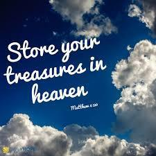 steal; but lay up for yourselves treasures in heaven, where neither moth nor rust destroys and where