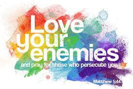 Jesus continually emphasised the importance of loving others, even our enemies Jesus said to His disciples, But I say to you who hear: Love your enemies, do good to those who hate you, bless those