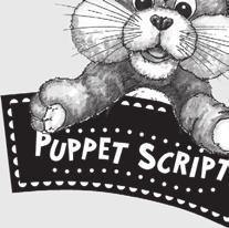 Bring out Whiskers the Mouse, and go through the following puppet script. When you finish the script, put Whiskers away and out of sight. Teacher: Hello, Whiskers. I hear you have a story to tell us.
