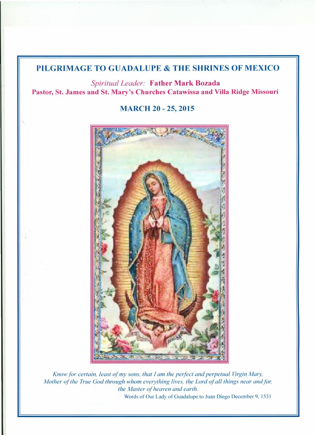 PILGRIMAGE TO GUADALUPE & THE SHRINES OF MEXICO Pastor, St. James and St.
