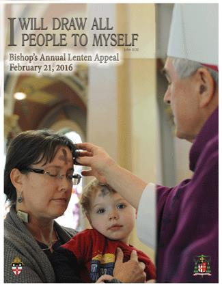 Bishop s Annual Lenten Appeal THIS WEEKEND, WE LAUNCH THE PLEDGE DRIVE FOR THE 2016 BISHOP S ANNUAL LENTEN APPEAL. This year s theme is I will draw all people to Myself.