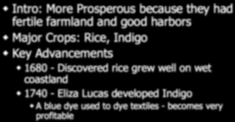 South Carolina Intro: More Prosperous because they had fertile farmland and good harbors Major Crops: Rice, Indigo Key Advancements