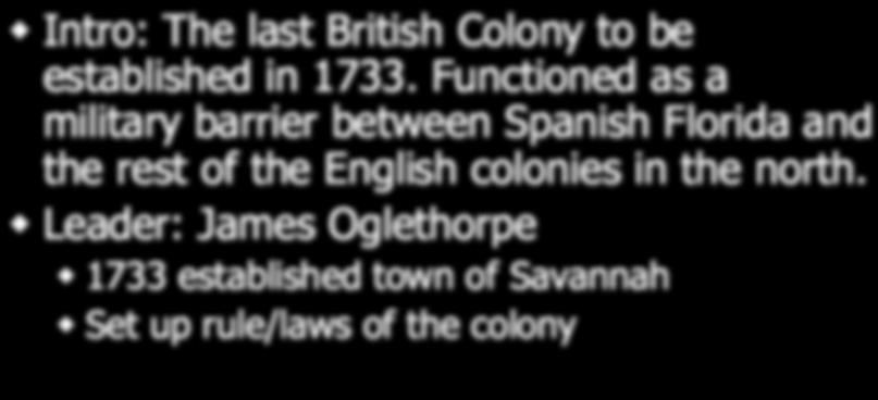 profitable Georgia Intro: The last British Colony to be established in 1733.