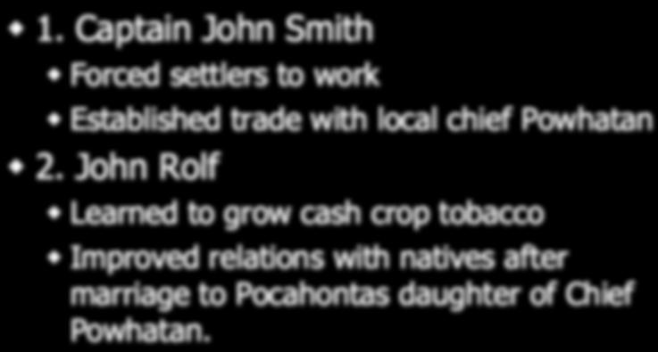 People 1. Captain John Smith Forced settlers to work Established trade with local chief Powhatan 2.