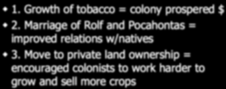 daughter of Chief Powhatan. Key Advances of Jamestown 1. Growth of tobacco = colony prospered $ 2.