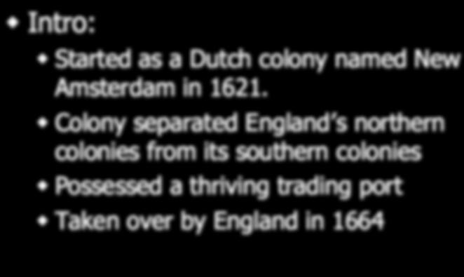 Started as a Dutch colony named New Amsterdam in 1621.