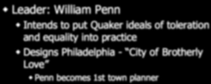 Pennsylvania Leader: William Penn Intends to put Quaker ideals of toleration and equality into