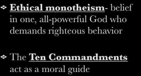 II. Basic Information Ethical monotheism- belief in one, all-powerful