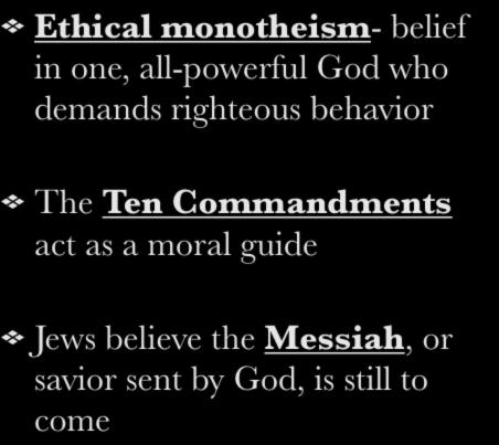 II. Basic Information Ethical monotheism- belief in one, all-powerful God who demands righteous behavior