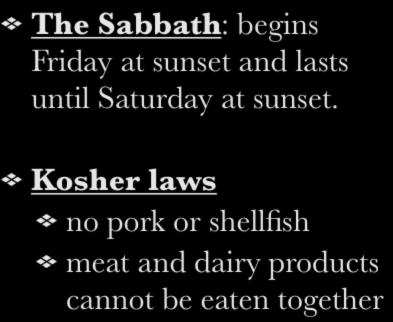 III. Mosaic Law The Sabbath: begins Friday at sunset and lasts until Saturday at