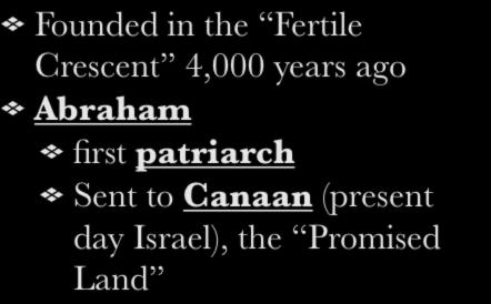 I. Founding Founded in the Fertile Crescent 4,000 years ago Abraham