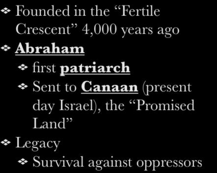 I. Founding Founded in the Fertile Crescent 4,000 years ago Abraham first patriarch