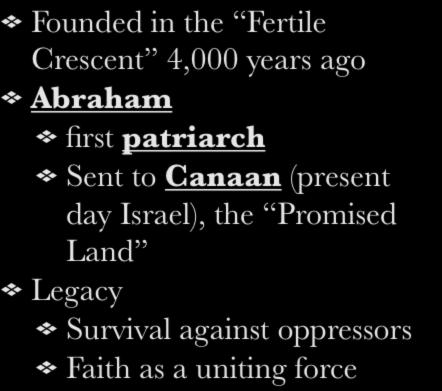 I. Founding Founded in the Fertile Crescent 4,000 years ago Abraham first patriarch Sent to Canaan