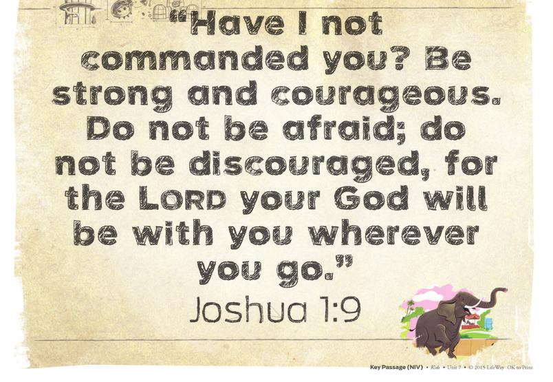 These are important words to remember. God said these words to Joshua and they can remind us that God is with us too.
