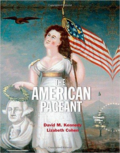 Textbook: the American Pageant, 16 th edition (David M. Kennedy and Lizabeth Cohen ISBN- 13: 978-1305075900 ISBN- 10: 1305075900 Link to the textbook on Amazon: http://www.amazon.