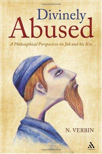 RBL 08/2012 Verbin, N. Divinely Abused: A Philosophical Perspective on Job and His Kin New York: Continuum, 2010. Pp. xvi + 162. Hardcover. $110.00. ISBN 9780826435880. F.