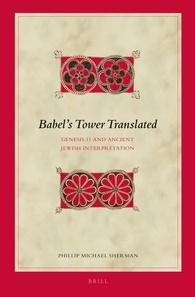 RBL 12/2013 Phillip Michael Sherman Babel s Tower Translated: Genesis 11 and Ancient Jewish Interpretation Biblical Interpretation Series 117 Leiden: Brill, 2013. Pp. xiv + 363. Cloth. $171.00.