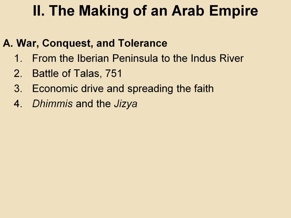 II. The Making of an Arab Empire A. War, Conquest, and Tolerance 1.